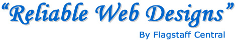 Reliable Web Designs - Flagstaff Website Design, Domain Registration, Website Hosting, Search Engine Marketing, and other Internet Marketing Services - Flagstaff Central [Arizona]